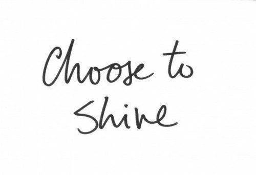 choose-positive-quote-shine-text-Favim.com-246515