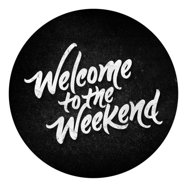 welcometotheweekend-e1400906366283