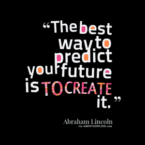 the-best-way-to-predict-your-future-is-to-create-it1