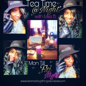 Tea Time @ Night With Miss B.| Work For A Cause Not For Applause Don't Live To Impress Live To Express|Night Vibe It's My Life