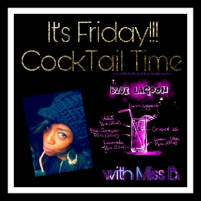 Cocktail Time with Miss B.| Mah Friday Vibe°